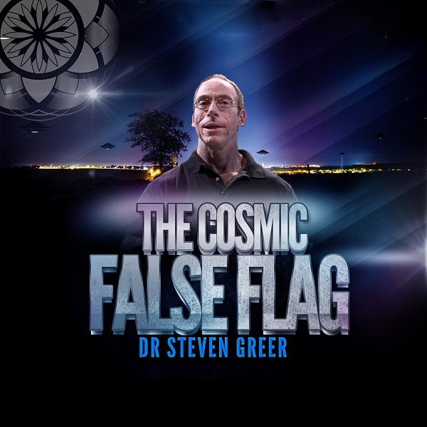 Dr. Steven Greer: The Cosmic False Flag