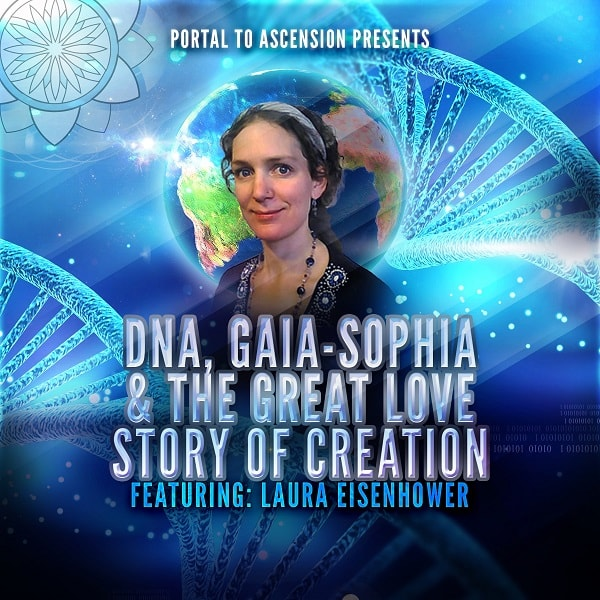 Laura Eisenhower: DNA, Gaia-sophia & The Great Love Story Of Creation