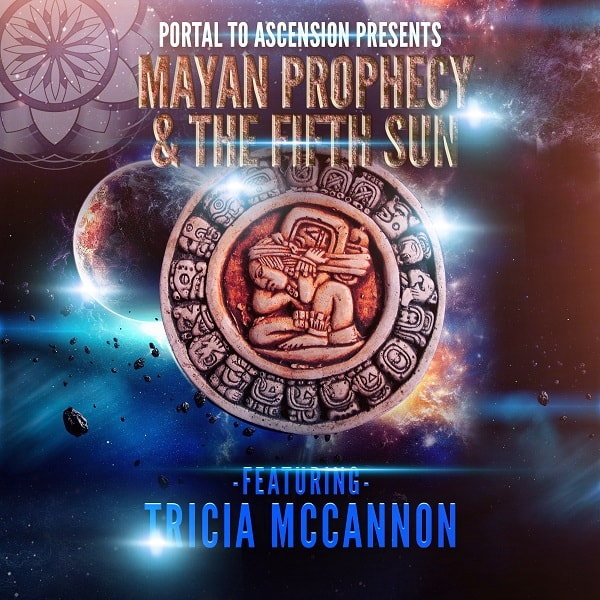Tricia McCannon: Mayan Prophecy & The Fifth Sun