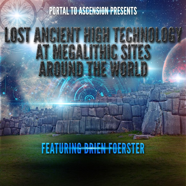 Brien Foerster: Lost Ancient High Technology At Megalithic Sites Around The World