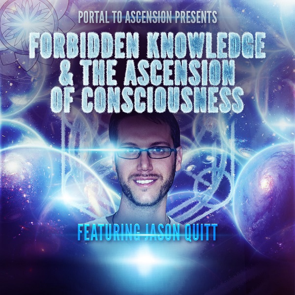 Jason Quitt: Forbidden Knowledge & The Ascension of Consciousness