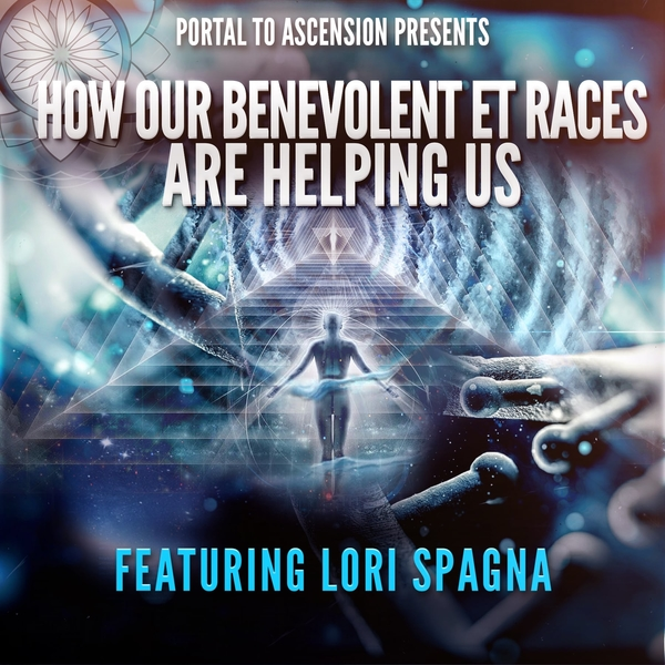 Lori Spagna: How Our Benevolent ET Races Are Helping Us