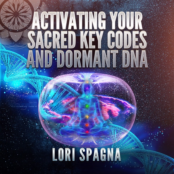 Lori Spagna: Activating Your Sacred Key Codes and Dormant DNA