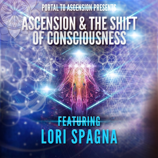 Lori Spagna: Ascension & The Shift of Consciousness
