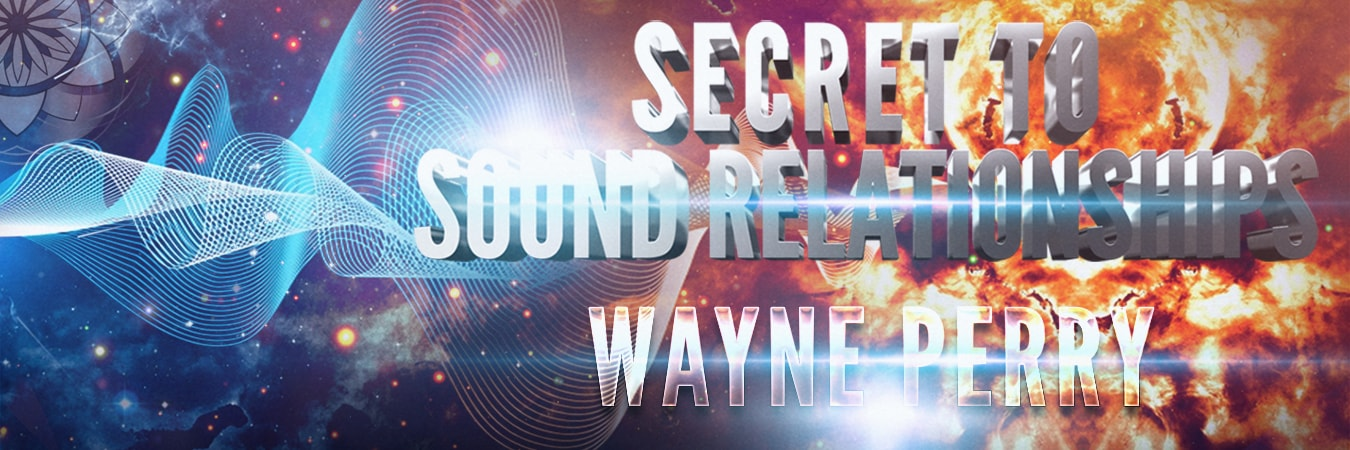 Wayne Perry: Secrets to Sound Relationships