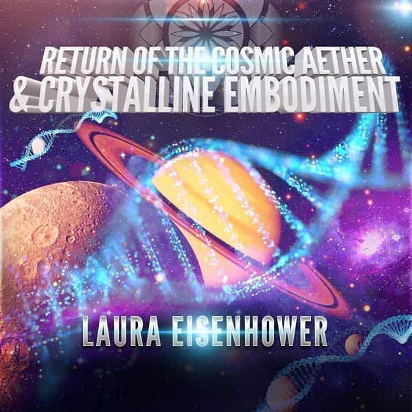 Laura Eisenhower: Return of the Cosmic Aether