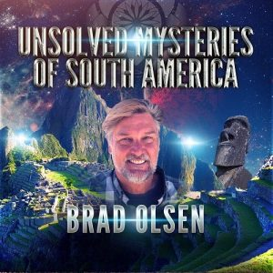 Brad Olsen Unsolved Mysteries of South America