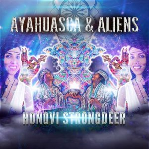 Honovi Strongdeer Ayahuasca and Aliens
