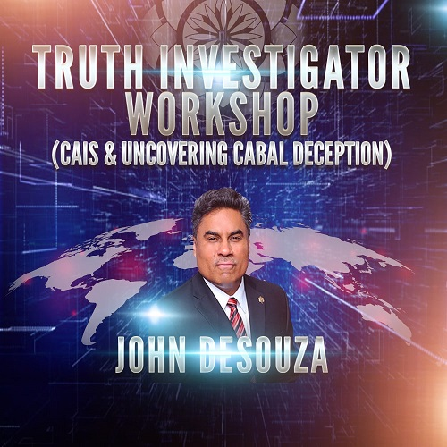 John DeSouza: Truth Investigator Workshop (CAIS & Uncovering CABAL Deception)