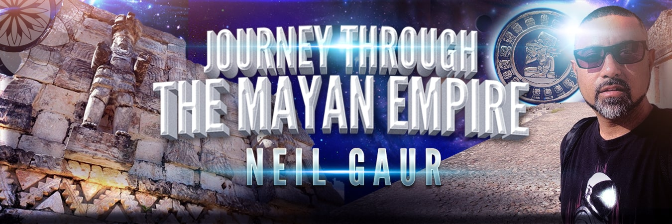 Neil Gaur: Journey Through the Mayan Empire