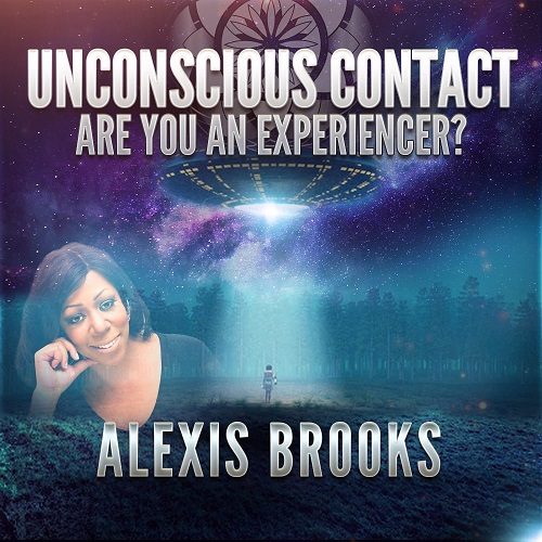 Alexis Brooks: Unconscious Contact – Are You An Experiencer?